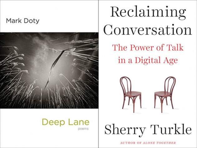 Mark Doty's and Sherry Turkle's most recent books, Deep Lane and Reclaiming Conversation
