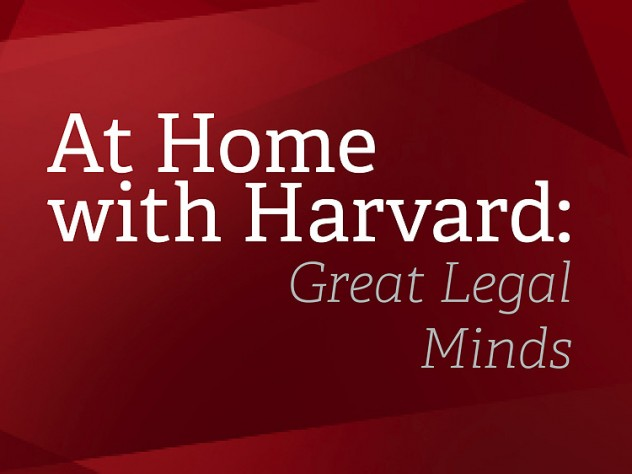 At Home with Harvard: Great Legal Minds