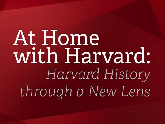 At Home with Harvard: Harvard History through a New Lens