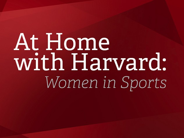 Graphic with red back ground and in white type which reads—At Home with Harvard: Women in Sports