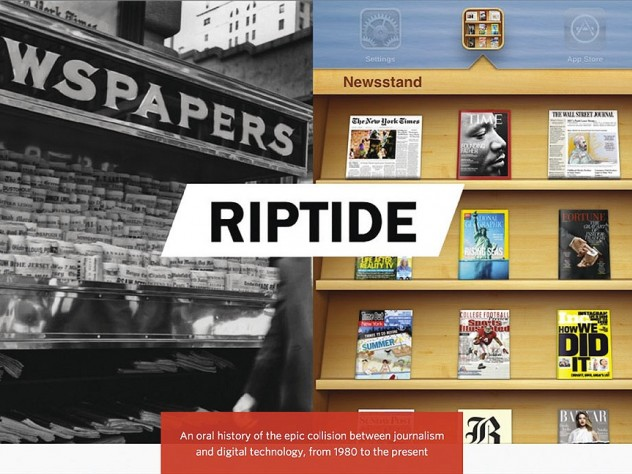 Riptide, an oral history of video interviews with industry leaders and narrative on the evolution of the news, resides online at the Nieman Journalism Lab website.