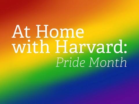 At Home with Harvard: Pride Month