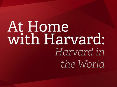 At Home with Harvard: Harvard in the World